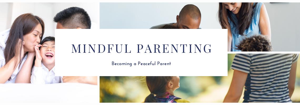 Mindful Parenting – Becoming a Peaceful Parent