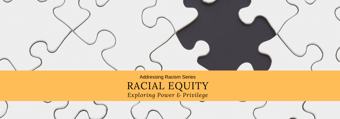 Racial Equity – Addressing Racism Series Module 1